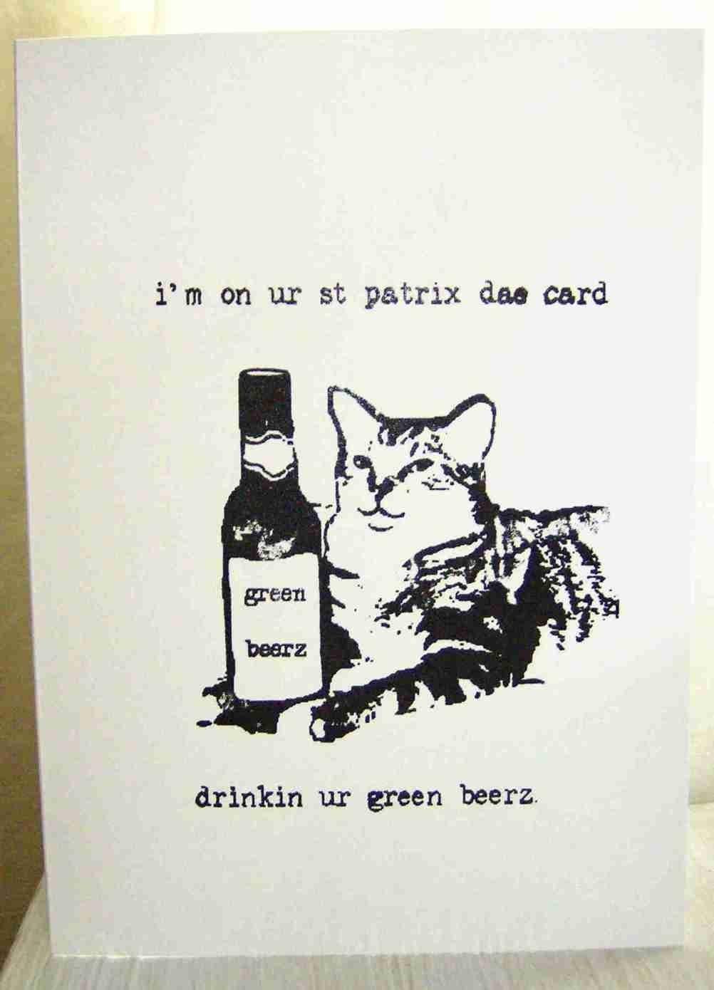 I'm on ur st patrix dae card, drinkin ur greenbeerz